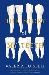 Story of my teeth | Luiselli, Valeria, PhD (columbia University) |