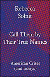 Call them by their true names | Rebecca Solnit |