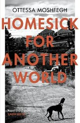 Homesick For Another World | Ottessa Moshfegh |