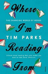 Where i'm reading from: the changing world of books | Tim Parks |