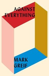 Against Everything | Mark Greif | 9781784785925