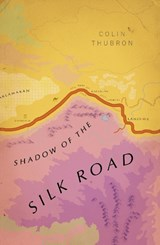 Vintage voyages Shadow of the silk road | Colin Thubron |