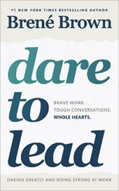 Dare to lead : bold work. tough conversations. whole hearts.