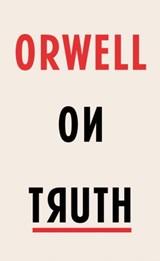 Orwell on Truth | George Orwell |