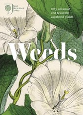 Weeds: fifty untamed and beautiful vagabond plants