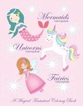 Unicorns Coloring Book Mermaids Coloring Book and Fairies Coloring Book A Magical Fantastical Coloring Book