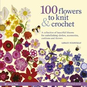 100 Flowers to Knit & Crochet (new edition)