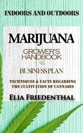 MARIJUANA GROWER'S HANDBOOK and BUSINESS PLAN