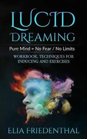 LUCID DREAMING Pure Mind = No Fear / No Limits