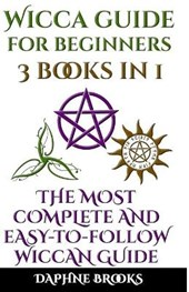 WICCA GUIDE FOR BEGINNERS: THE MOST COMP