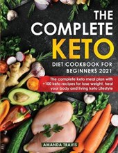 The Complete Keto Diet Cookbook for Beginners 2021