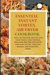 Essential Instant Vortex Air Fryer Cookbook