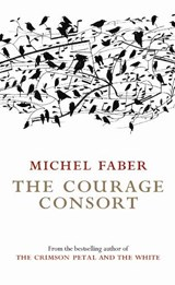 The Courage Consort | Michel Faber |
