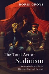 The Total Art of Stalinism | Boris Groys |