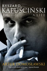 Ryszard Kapuscinski | Artur Domoslawski ; Antonia Lloyd-Jones |