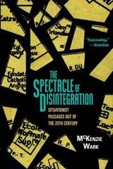 The Spectacle of Disintegration | McKenzie Wark |