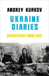 Ukraine Diaries   Andrey Kurkov  