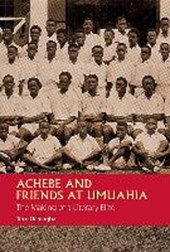 Achebe and Friends at Umuahia - The Making of a Literary Elite