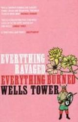 Everything Ravaged, Everything Burned   Wells Tower  