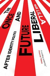 The Once and Future Liberal | Mark Lilla |