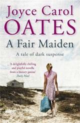 A Fair Maiden   Joyce Carol Oates  