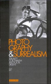 Photography and surrealism : sexuality, colonialism and social dissent