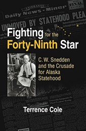 Fighting for the Forty-Ninth - C.W Snedden and the Long Struggle for Alaska Statehood