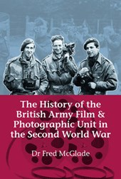 History of the British Army Film & Photographic Unit in the