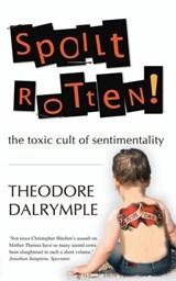 Spoilt Rotten | Theodore Dalrymple |
