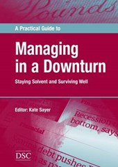 A Practical Guide to Managing in a Downturn