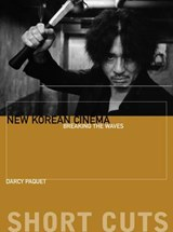 New Korean Cinema - Breaking the Waves   Darcy Paquet  