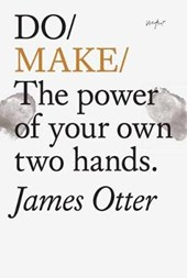 DO MAKE. THE POWER OF YOUR OWN TWO HANDS