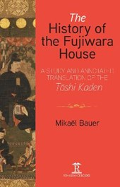 The History of the Fujiwara House: A Study and Annotated Translation of the Toshi Kaden