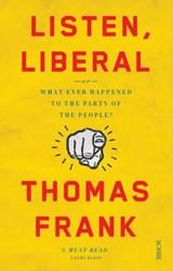 Listen, Liberal   Thomas Frank  