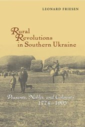 Rural Revolutions in Southern Ukraine - Peasants, Nobles, and Colonists, 1774-1905