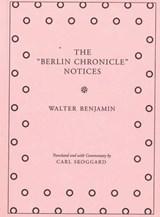 The Berlin Chronicle Notices | Walter Benjamin |