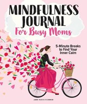 The Mindfulness Journal For Busy Moms