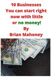 10 Businesses You can start right now with little or no money!