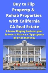 Buy to Flip Property & Rehab Properties with California CA Real Estate