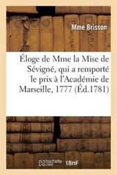 Eloge de Mme La Mise de Sevigne, Qui a Remporte Le Prix A L'Academie de Marseille, En L'Annee 1777