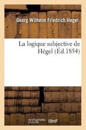 La Logique Subjective de Hégel (Éd.1854)