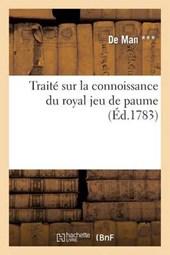 Traite Sur La Connoissance Du Royal Jeu de Paume Et Des Principes Qui Sont Relatifs