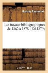 Les Travaux Bibliographiques de 1867 À 1878