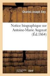 Notice Biographique Sur A-M Augoyat, Colonel Du Genie En Retraite (28 Decembre 1783-11 Aout 1864) = Notice Biographique Sur A-M Augoyat, Colonel Du Ga