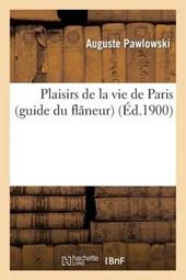 Plaisirs de La Vie de Paris (Guide Du Flaneur)