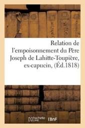 Relation de l'empoisonnement du Pere Joseph de Lahitte-Toupiere, ex-capucin, desservant