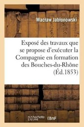 Expose General Des Travaux Que Se Propose d'Executer La Compagnie En Formation Des Bouches-Du-Rhone