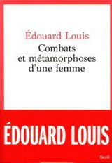 Combats et métamorphoses d'une femme | Edouard Louis |