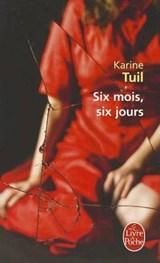 Six Mois, Six Jours   Karine Tuil  