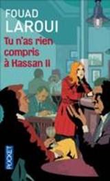 Laroui, F: Tu n'as rien compris à Hassan II | Fouad Laroui |